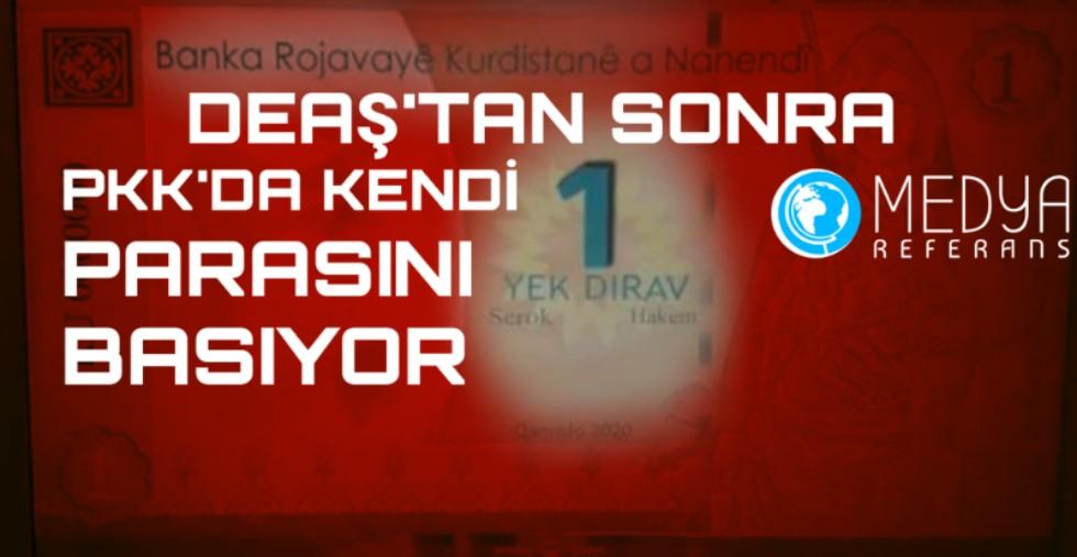 DEAŞ'TAN SONRA PKK'DA KENDİ PARASINI BASIYOR