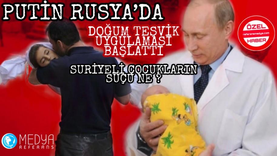 PUTİN RUSYA'DA DOĞUM TEŞVİK UYGULAMASI BAŞLATTI