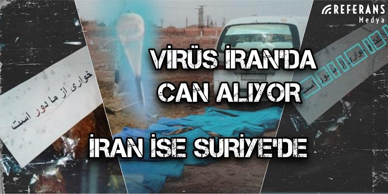 Virüs İran'da can alıyor İran ise Suriye'de!