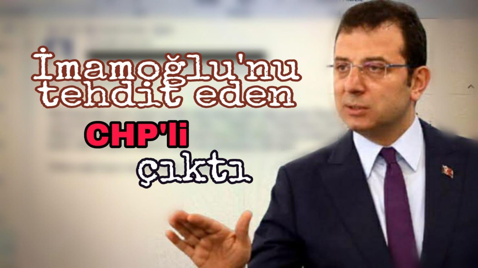 İmamoğlu'nu tehdit eden CHP'li çıktı