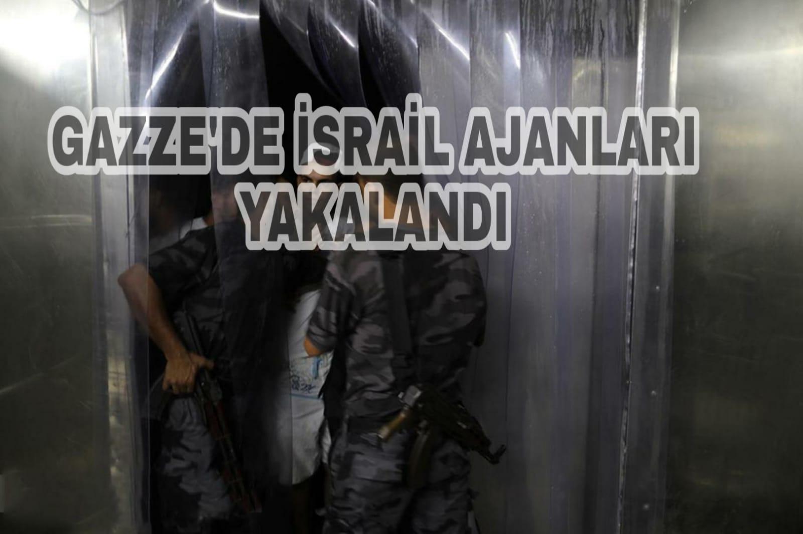 Gazze'de İsrail ajanları yakalandı