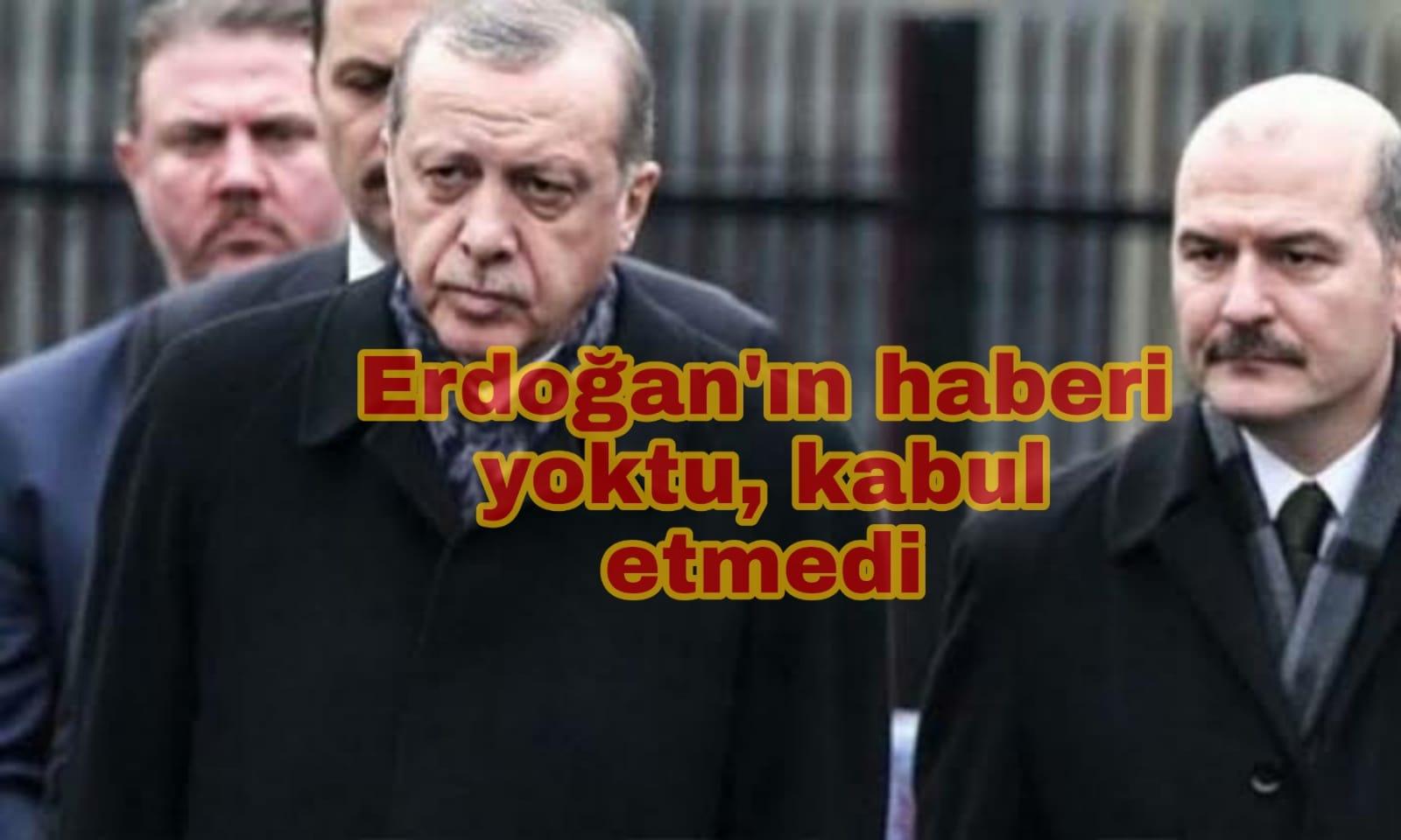Erdoğan'ın haberi yoktu; kabul etmedi