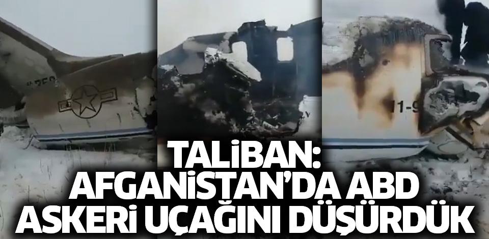 Taliban: Afganistan'da ABD askeri uçağını vurduk