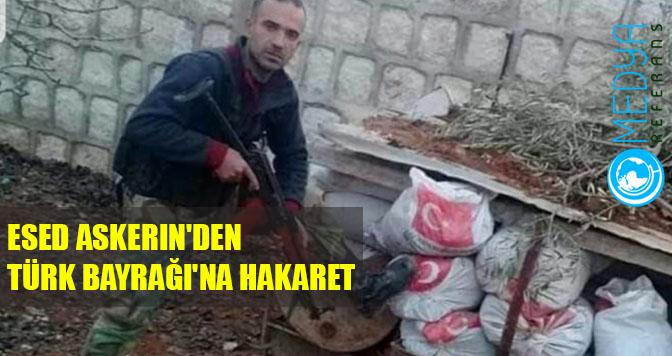 Esed Askerin'den Türk Bayrağı'na Hakaret