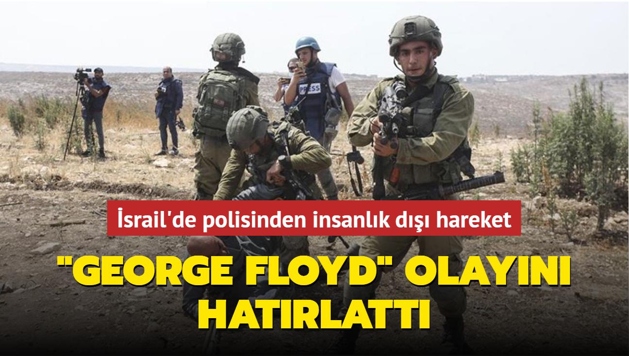 """İsrail polisinden insanlık dışı hareket... """"George Floyd"""" olayını hatırlattı"""