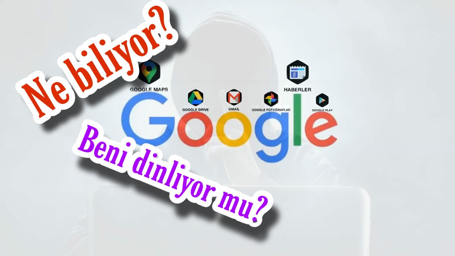 Google Hakkımızda Ne Biliyor?