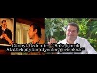 Cüneyt Özdemir: Rakı içerek Atatürkçüyüm diyenler gerizekalı